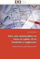 Vers Une Restauration Et Mise En Valeur D Un Fondouk À Zaghouan (Omn.Univ.Europ.)