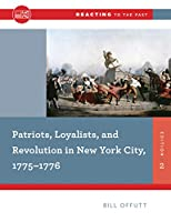 Patriots, Loyalists, and Revolution in New York City, 1775-1776 (Reacting to the Past)