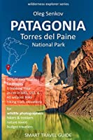 PATAGONIA, Torres del Paine National Park: Smart Travel Guide for Nature Lovers, Hikers, Trekkers, Photographers (Wilderness Explorer)