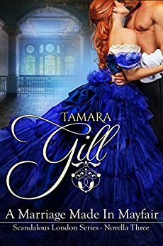 [Gill, Tamara]のA Marriage Made in Mayfair (Scandalous London Series Book 3) (English Edition)