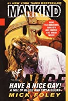 Have A Nice Day: A Tale of Blood and Sweatsocks by Mick Foley Mankind WWF(2000-10-03)