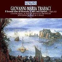 Giovanni Maria Trabaci: Ricercate, Canzone Francese,Capricci, Canti Fermin, Gagliarde Vol. 2