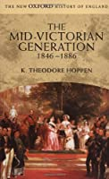The Mid-Victorian Generation 1846-1886 (NEW OXFORD HISTORY OF ENGLAND)