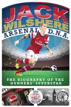 Jack Wilshere - Arsenal DNA by [Jacobs, Joe]