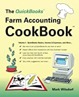 The QuickBooks Farm Accounting Cookbook, Volume I: QuickBooks Basics, Income & Expenses, and More... (QuickBooks Farm Accounting Cookbook™)