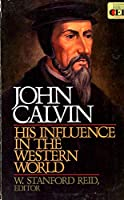 John Calvin, His Influence in the Western World (Clarion Classics)