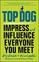 Top Dog: Impress and Influence Everyone You Meet by Andy Bounds Richard Ruttle(2015-03-30)