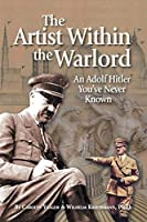 The Artist Within the Warlord: An Adolf Hitler You've Never Known