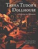 Tasha Tudor's Dollhouse: A Lifetime in Miniature
