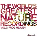The World 039 s Greatest Nature Recordings, Vol. 7: Frog Heaven - Single