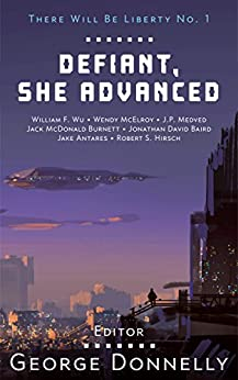 Defiant, She Advanced: Legends of Future Resistance (There Will Be Liberty Book 1) by [Donnelly, George, Wu, William F., McElroy, Wendy, Medved, J.P., Burnett, Jack McDonald, Baird, Jonathan David, Hirsch, Robert S., Antares, Jake]