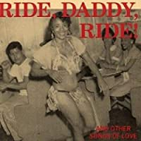 Ride Daddy Ride: And Other Songs of Love