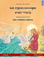Les Cygnes Sauvages - Varvoi Hapere. Livre Bilingue Pour Enfants Adapté d'Un Conte de Fées de Hans Christian Andersen (Français - Hébreu (Ivrit))