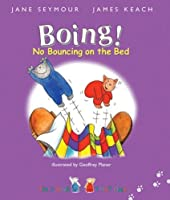 Boing!: No Bouncing on the Bed (This One and That One)