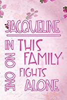 JACQUELINE In This Family No One Fights Alone: Personalized Name Notebook/Journal Gift For Women Fighting Health Issues. Illness Survivor / Fighter Gift for the Warrior in your life | Writing Poetry, Diary, Gratitude, Daily or Dream Journal.