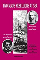 "Two Slave Rebellions at Sea: ""The Heroic Slave"" by Frederick Douglass and ""Benito Cereno"" by Herman Melville"
