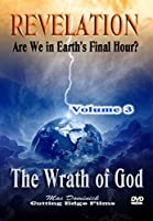 REVELATION, #3: ARE WE IN EARTH'S FINAL HOUR? The Wrath of God!!