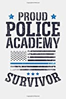 Proud Police Academy Survivor: Police Lined Notebook, Journal, Organizer, Diary, Composition Notebook, Gifts for Police Men and Women