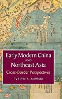 Early Modern China and Northeast Asia: Cross-Border Perspectives (Asian Connections)