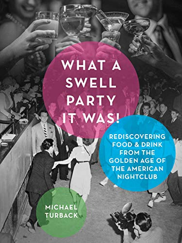 What a Swell Party It Was!: Rediscovering Food & Drink from the Golden Age of the American Nightclub (English Edition)