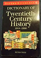 A Dictionary of Twentieth-Century History: 1914-1990 (Oxford Reference S.)