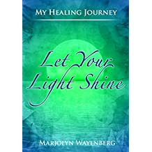 Let Your Light Shine: The power of positive thinking and spiritual healing (My Healing Journey Book 2)
