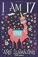 Llama Journal I am 17 and Llamazing: Pink Llama Journal for 17 Year Old Girls | Cute Llamacorn Happy 17th Birthday Notebook for Daughter
