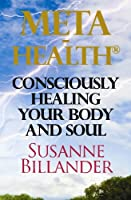 Meta-Health Consciously Healing Body and Soul