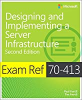Exam Ref 70-413 Designing and Implementing a Server Infrastructure (MCSE) (2nd Edition) by Paul Ferrill Tim Ferrill(2014-07-21)