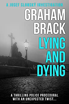 Lying and Dying: A thrilling police procedural with an unexpected twist... (Josef Slonský Investigations Book 1) by [Brack, Graham]