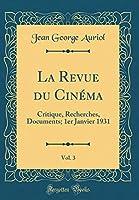 La Revue Du Cinéma, Vol. 3: Critique, Recherches, Documents; 1er Janvier 1931 (Classic Reprint)