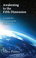Awakening to the Fifth Dimension -- A Guide for Navigating the Global Shift by Vidya Frazier(2014-05-16)