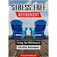 Stress-Free Retirement: Living the Millionaire Life After Retirement (English Edition)