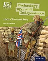 Key Stage 3 History by Aaron Wilkes: Technology, War and Independence 1901-Present Day Student Book by Aaron Wilkes(2015-02-26)