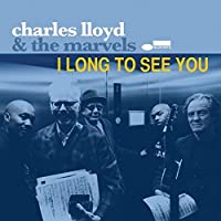 I Long to See You by Charles Lloyd (2016-03-02)