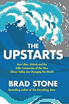 The Upstarts: How Uber, Airbnb and the Killer Companies of the New Silicon Valley are Changing the World by [Stone, Brad]