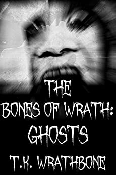 The Bones Of Wrath: Ghosts by [Wrathbone, T.K.]