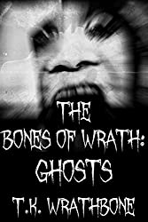 The Bones Of Wrath: Ghosts (English Edition)