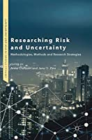 Researching Risk and Uncertainty: Methodologies, Methods and Research Strategies (Critical Studies in Risk and Uncertainty)