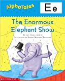 Letter E: The Enormous Elephant Show (Alpha Tales)