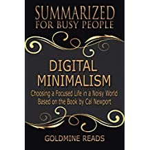 Digital Minimalism - Summarized for Busy People: Choosing a Focused Life in a Noisy World: Based on the Book by Cal Newport