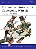 The Russian Army of the Napoleonic Wars (1): Infantry 1799-1814 (Men-at-Arms)
