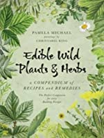 Edible Wild Plants & Herbs: A Compendium of Recipes and Remedies