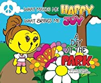 What Makes Me Happy What Brings Me Joy: A Day At The Park (Volume 1) [並行輸入品]