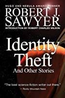 Identity Theft: And Other Stories (Robert Sawyer)