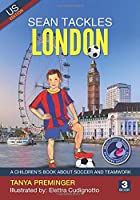 Sean Tackles London: A children's book about soccer and teamwork. US edition (Sean Wants To Be messi)