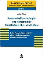 Kommunikationsstrategien und Anzeichen fuer Sprachbewusstheit von Kindern: beim Franzoesischlernen in einer Kindertagesstaette in der Rheinschiene