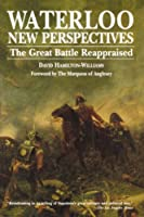 Waterloo: New Perspectives: The Great Battle Reappraised