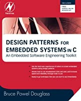 Design Patterns for Embedded Systems in C: An Embedded Software Engineering Toolkit by Bruce Powel Douglass(2010-10-07)