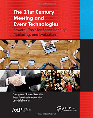 Download The 21st Century Meeting and Event Technologies: Powerful Tools for Better Planning, Marketing, and Evaluation 1771880236